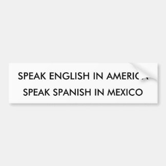 SPEAK ENGLISH IN AMERICA, SPEAK SPANISH IN MEXICO BUMPER STICKER