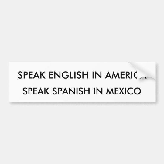 SPEAK ENGLISH IN AMERICA, SPEAK SPANISH IN MEXICO BUMPER STICKER