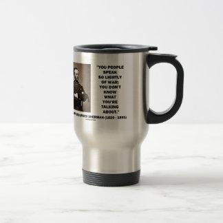 Speak So Lightly Of War William T. Sherman Quote Mugs