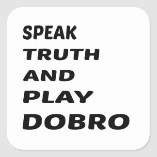 Speak Truth and play Dobro Square Sticker