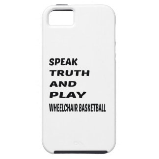 Speak Truth and play Wheelchair basketball. iPhone 5 Cover