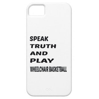 Speak Truth and play Wheelchair basketball. iPhone 5 Covers