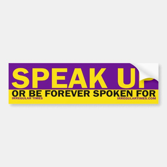 Speak Up!  Bumper Sticker