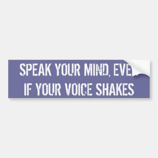 SPEAK YOUR MIND, EVEN IF YOUR VOICE SHAKES BUMPER STICKER