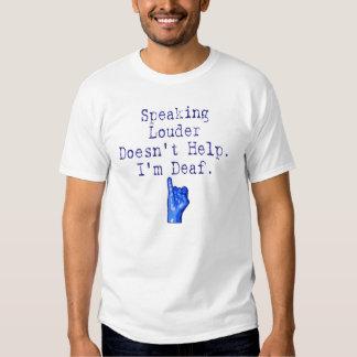Speaking Louder Doesn't Help.  I'm Deaf. T Shirts