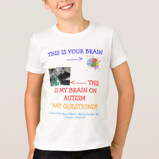 *Special*Designed ≈ My Brain On Autism! T-Shirt