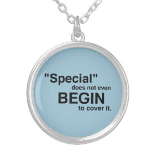 Special Does Not Even Begin To Cover It Round Pendant Necklace