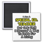 Special Ed. Teacher .. Drink for a Living Magnets