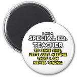 Special Ed. Teacher...I Am Never Wrong 6 Cm Round Magnet
