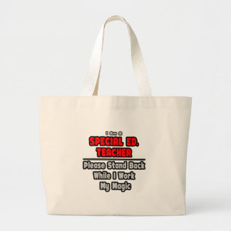 Special Ed. Teacher...Work My Magic Large Tote Bag