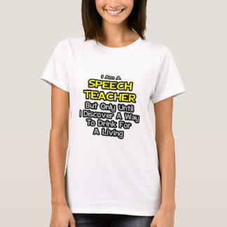 Speech Teacher .. Drink for a Living T-Shirt
