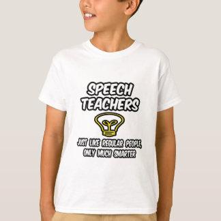 Speech Teachers...Regular People, Only Smarter T-Shirt