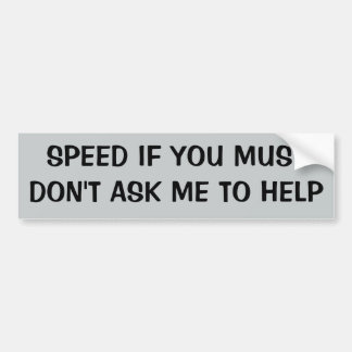 SPEED IF YOU MUST Don't Ask For Help Car Bumper Sticker
