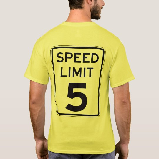 Speed Limit 5: on back: multiple styles/colours T-Shirt