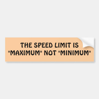 Speed limit maximum or minimum? bumper sticker