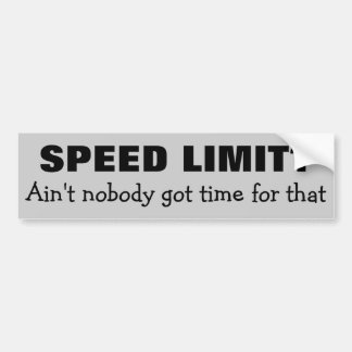 Speed Limit? No time for that Bumper Sticker
