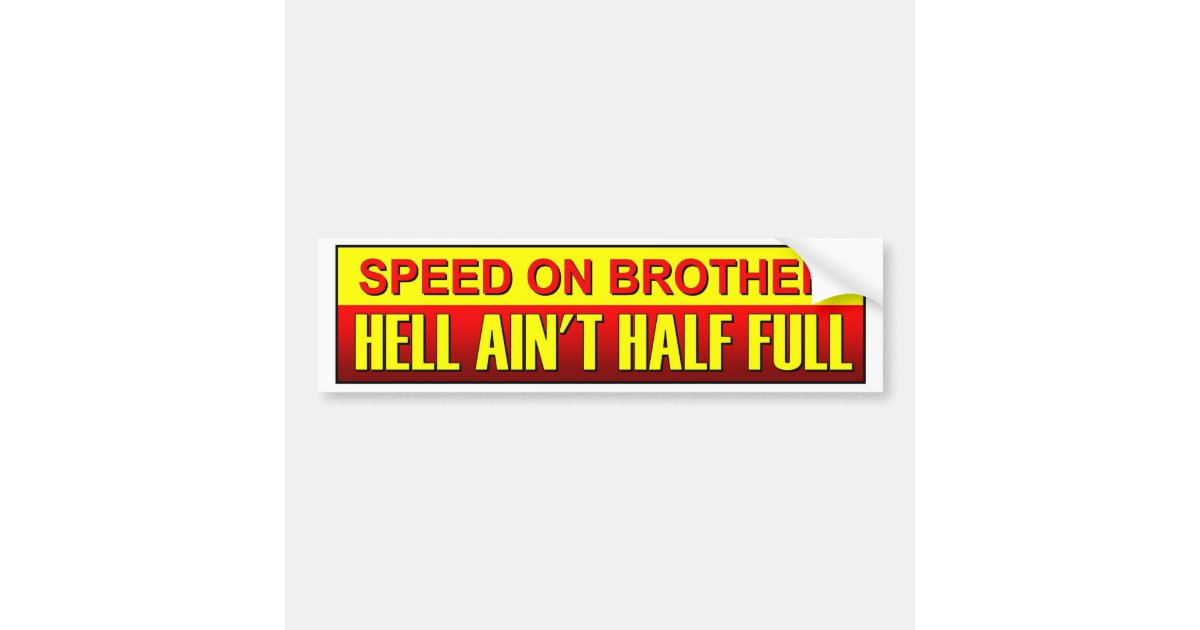 Speed on brother hell aint half full speeding bumper sticker zazzle co uk