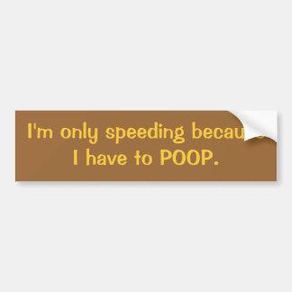Speeding for Poop Bumper Sticker