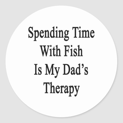 Spending Time With Fish Is My Dad's Therapy Sticker