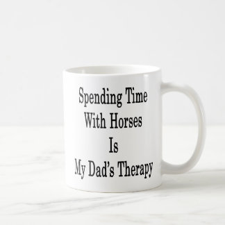 Spending Time With Horses Is My Dad's Therapy Mug