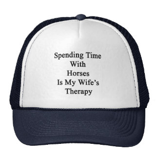 Spending Time With Horses Is My Wife's Therapy Trucker Hat