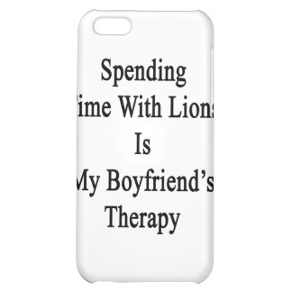 Spending Time With Lions Is My Boyfriend's Therapy iPhone 5C Case