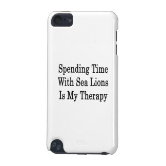 Spending Time With Sea Lions Is My Therapy iPod Touch (5th Generation) Covers
