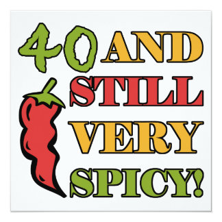 Spicy At 40 Years Old 13 Cm X 13 Cm Square Invitation Card