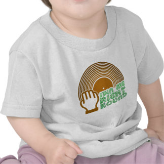 Spin Me Right Round T Shirts