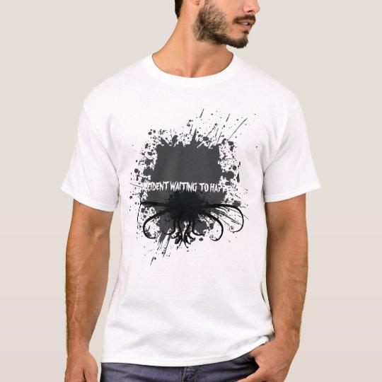 Splatter- accident waiting to happen T-Shirt