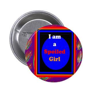 SPOILED GIRL : Naughty Witty Comic Dramatic 6 Cm Round Badge