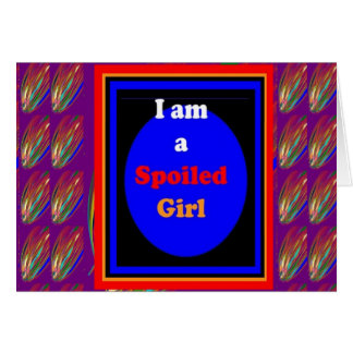 SPOILED GIRL Naughty Witty Comic Dramatic Greeting Cards
