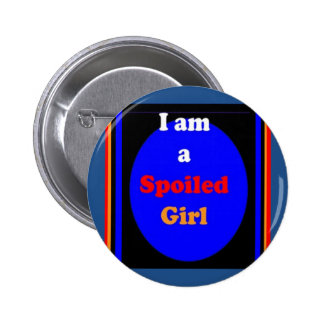 SPOILED Girl Quote Faking Swearing Naughty Funny Pinback Button