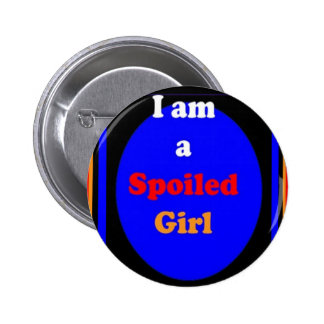 SPOILED Girl Quote Faking Swearing Naughty Funny Button