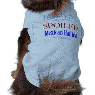 spoiled Mexican Hairless Sleeveless Dog Shirt
