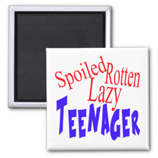 Spoiled Rotten Lazy Teenager Square Magnet