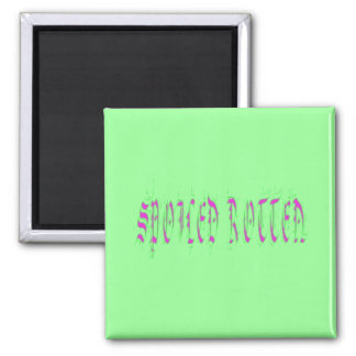 Spoiled Rotten Square Magnet