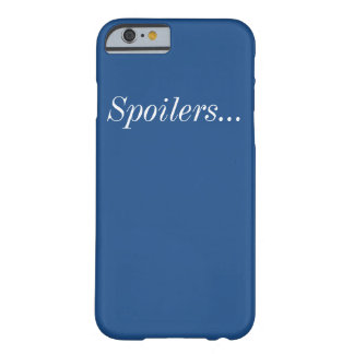 Spoilers iPhone 6 Barely There Case
