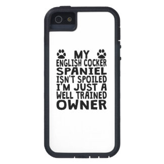 SpoilWell Trained English Cocker Spaniel Owner iPhone 5 Covers