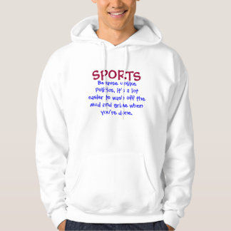 SPORTS, Because unlike Politics, it's a lot eas... Hoodie