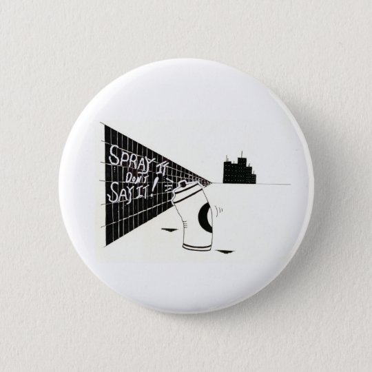 """Spray It Don't Say It"" 6 Cm Round Badge"