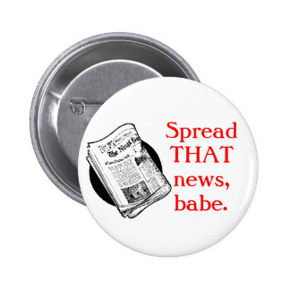 Spread THAT news, babe. 6 Cm Round Badge