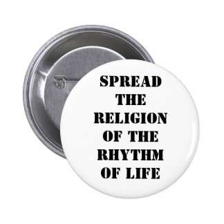 Spread the religion of the rhythm of life pinback button