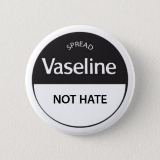 Spread Vaseline Not Hate 6 Cm Round Badge