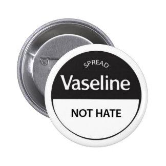 Spread Vaseline Not Hate 6 Cm Round Badge