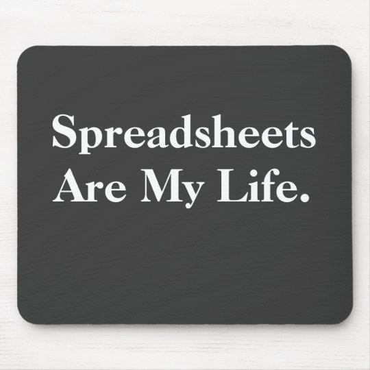 Spreadsheets Are My Life Mouse Mat