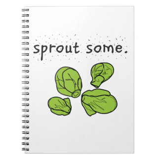 sprout some. (Brussels sprouts) Note Book