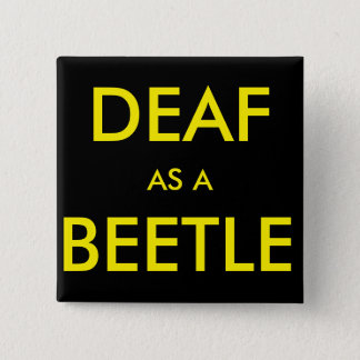 """Square black button/pin, """"Deaf as a Beetle"""" 15 Cm Square Badge"""