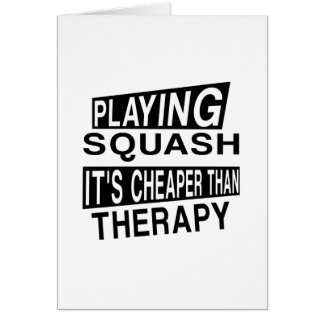 SQUASH IT IS CHEAPER THAN THERAPY GREETING CARD