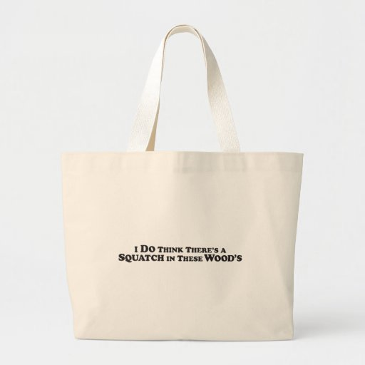 Squatch in these Woods - Mult Products Tote Bag